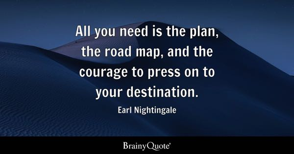 All You Need Is The Plan Road Map And Courage To Press