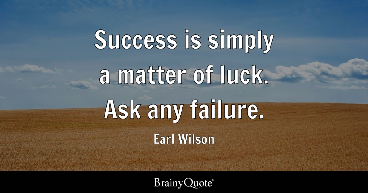 Earl Wilson Success Is Simply A Matter Of Luck Ask Any