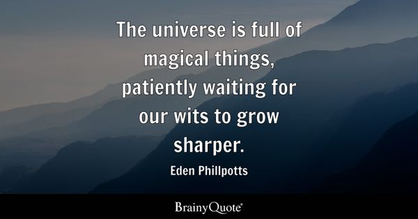 The Universe Is Full Of Magical Things, Patiently Waiting For Our Wits To  Grow Sharper