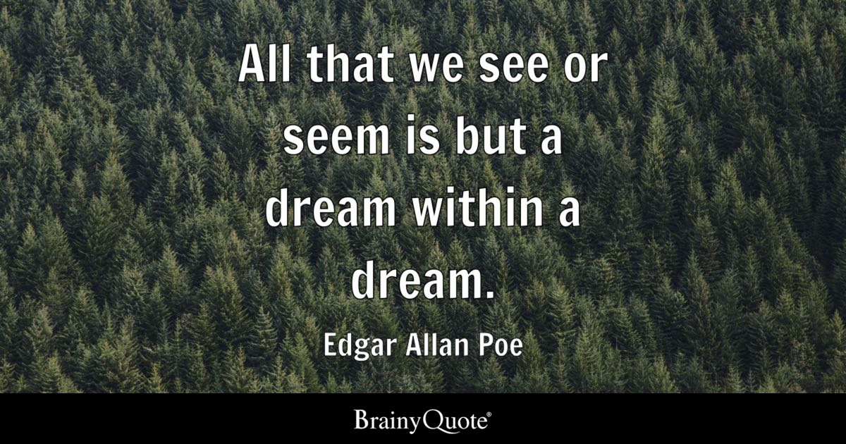 edgar allan poe quotes brainyquote all that we see or seem is but a dream in a dream edgar