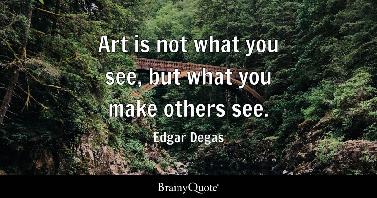 Edgar Degas Art Is Not What You See But What You Make