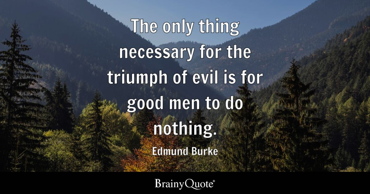 Image result for the only thing good people have to do to let evil win
