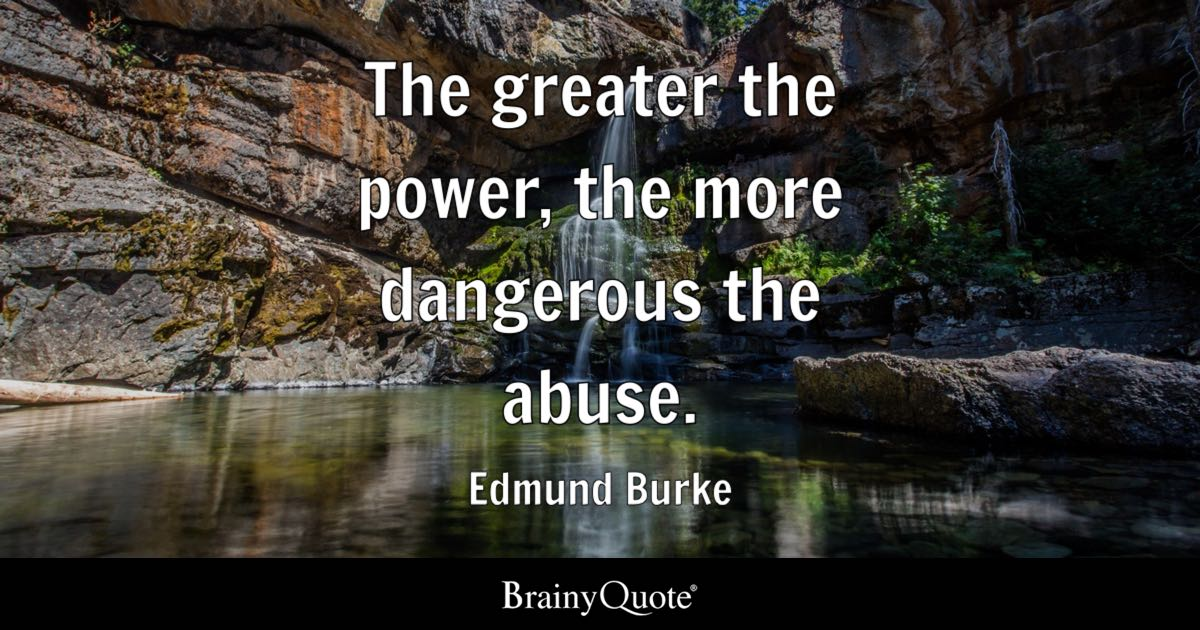 the greater the power the more dangerous the abuse
