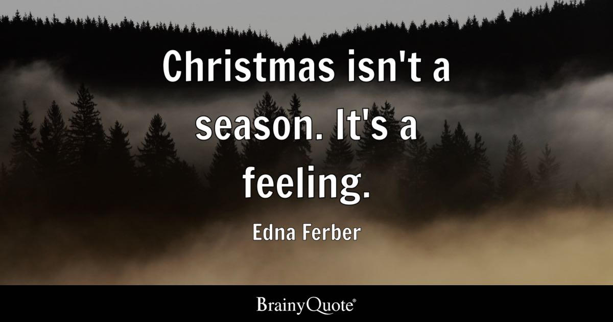 Edna Ferber Christmas Isn't A Season It's A Feeling Adorable Quotes For Christmas