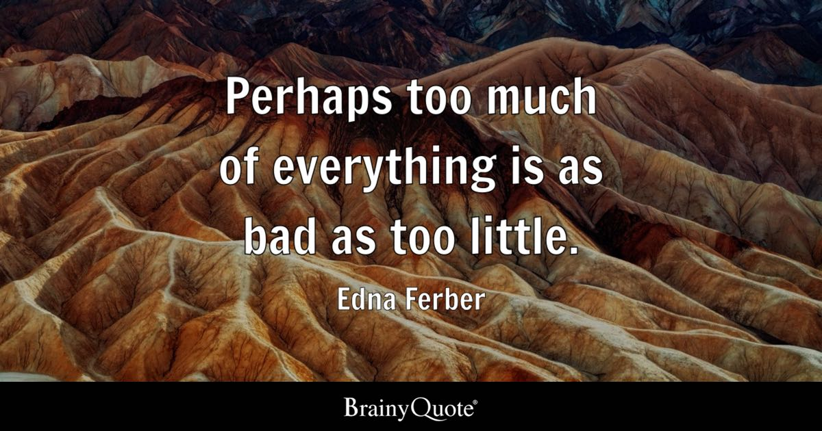 Edna Ferber Perhaps Too Much Of Everything Is As Bad As Too