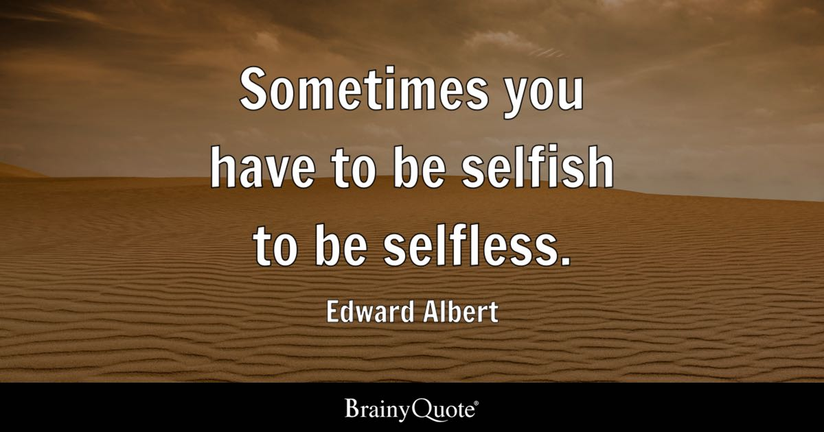 Edward Albert Sometimes You Have To Be Selfish To Be