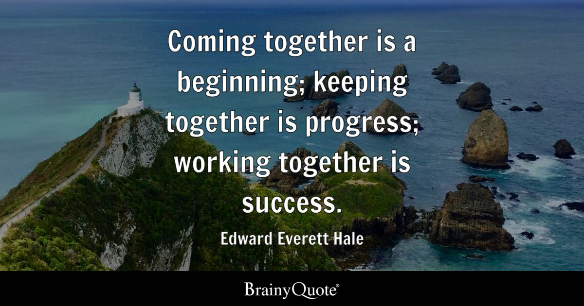 Edward Everett Hale Coming Together Is A Beginning Keeping