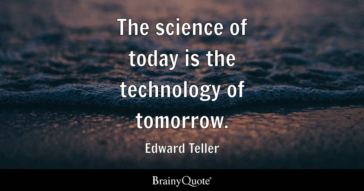 technology science quotes today teller edward tomorrow education sayings brainyquote english short students topic teachers brainy