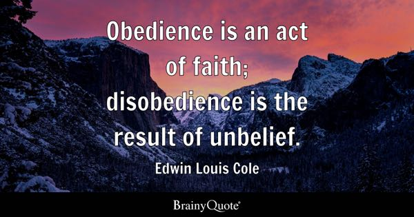 Obedience is an act of faith; disobedience is the result of unbelief. - Edwin Louis Cole