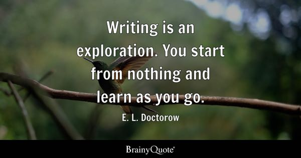 Writing quotes brainyquote writing is an exploration you start from nothing and learn as you go fandeluxe Gallery