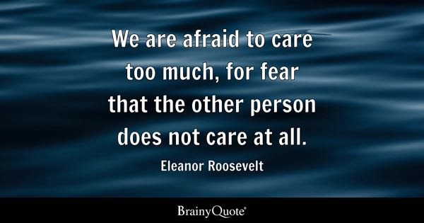 afraid to care too much, for fear that the other person does not care ...