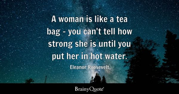 Image of: Raise Woman Is Like Tea Bag You Cant Tell How Strong She Women Quotes Brainyquote Women Quotes Brainyquote