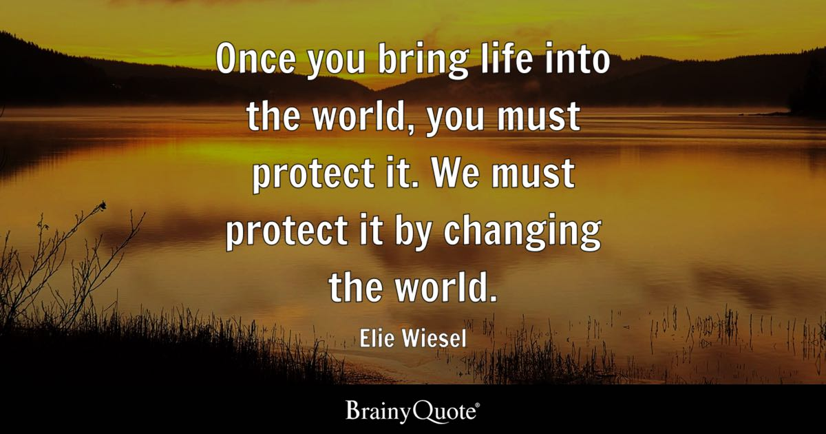 Night By Elie Wiesel Quotes Beauteous Once You Bring Life Into The World You Must Protect Itwe Must