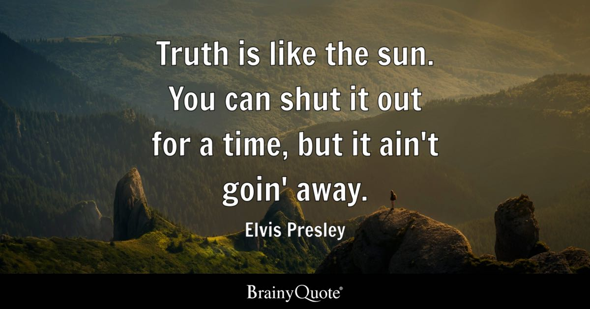 Elvis Presley - Truth is like the sun. You can shut it out...
