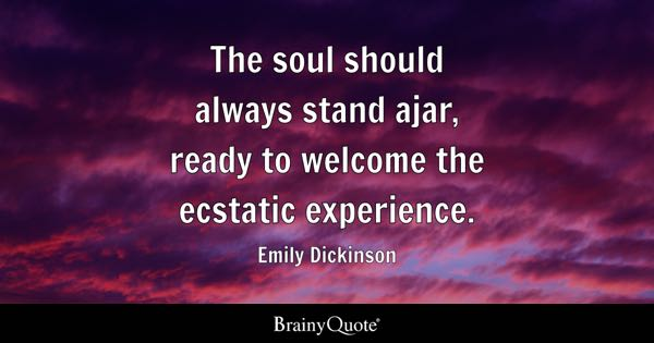 The Soul Should Always Stand Ajar, Ready To Welcome The Ecstatic  Experience.   Emily