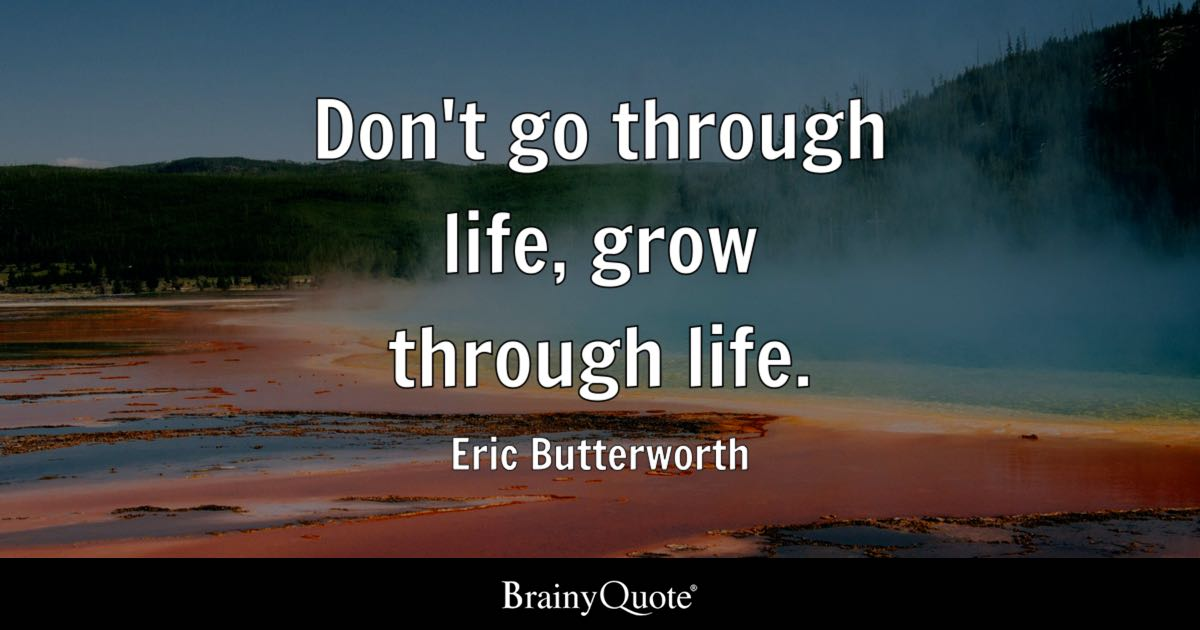 Delightful Quote Donu0027t Go Through Life, Grow Through Life.   Eric Butterworth