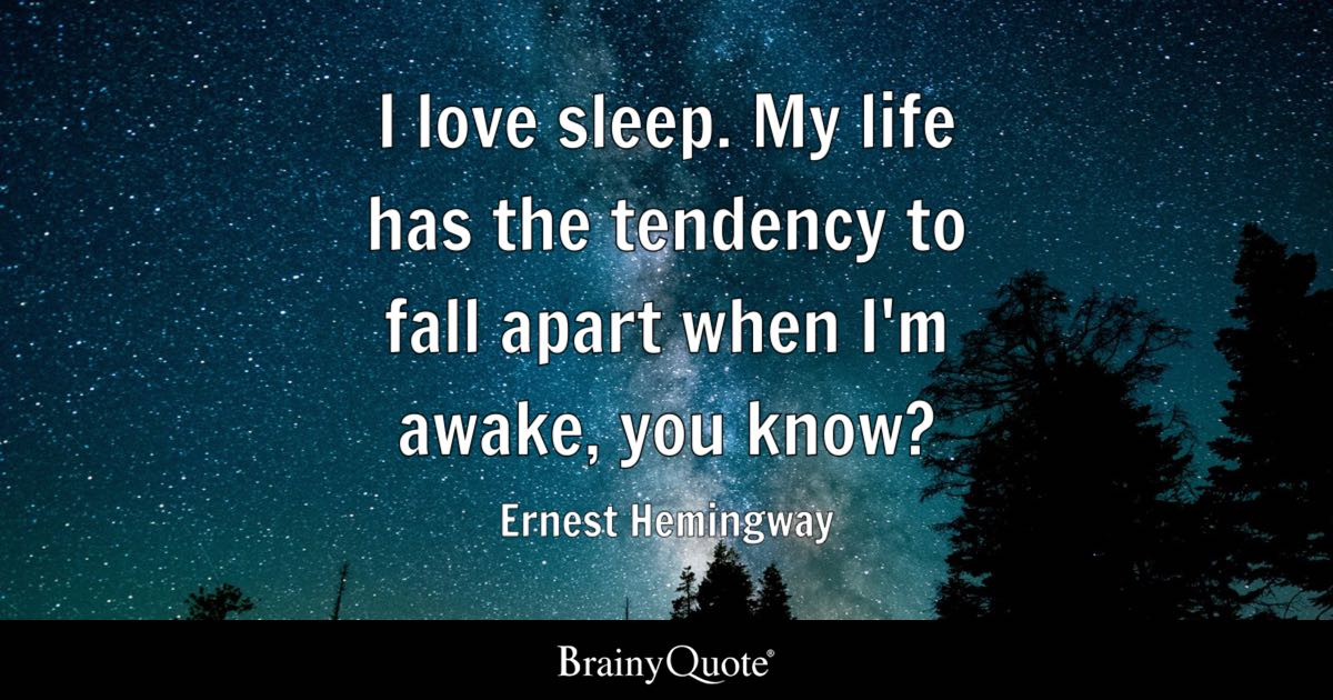 Ernest Hemingway I Love Sleep My Life Has The Tendency