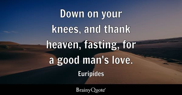 Down On Your Knees And Thank Heaven Fasting For A Good Mans Love