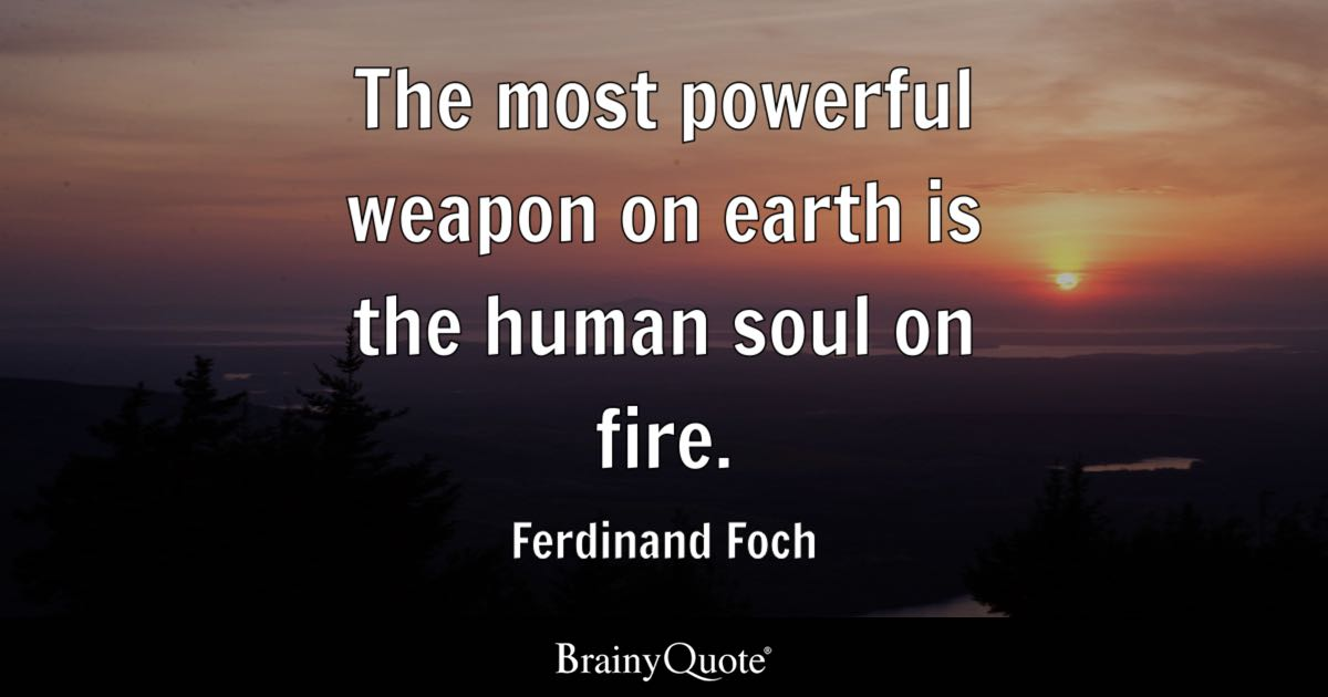 Ferdinand Foch The Most Powerful Weapon On Earth Is The
