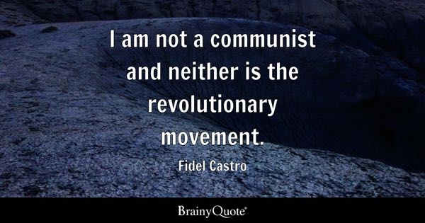 I am not a communist and neither is the revolutionary movement. - Fidel Castro