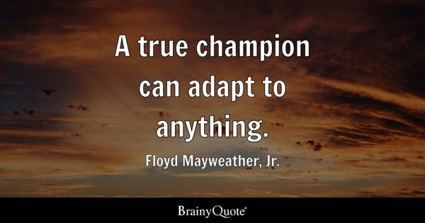 a true champion can adapt to anything floyd mayweather jr