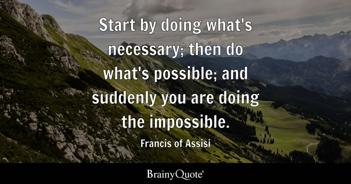Start By Doing What's Necessary; Then Do What's Possible