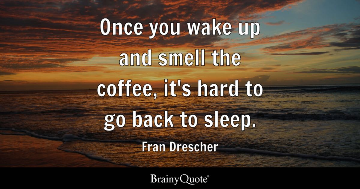 Fran Drescher Once You Wake Up And Smell The Coffee