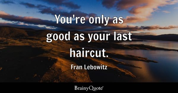 Haircut Quotes Brainyquote