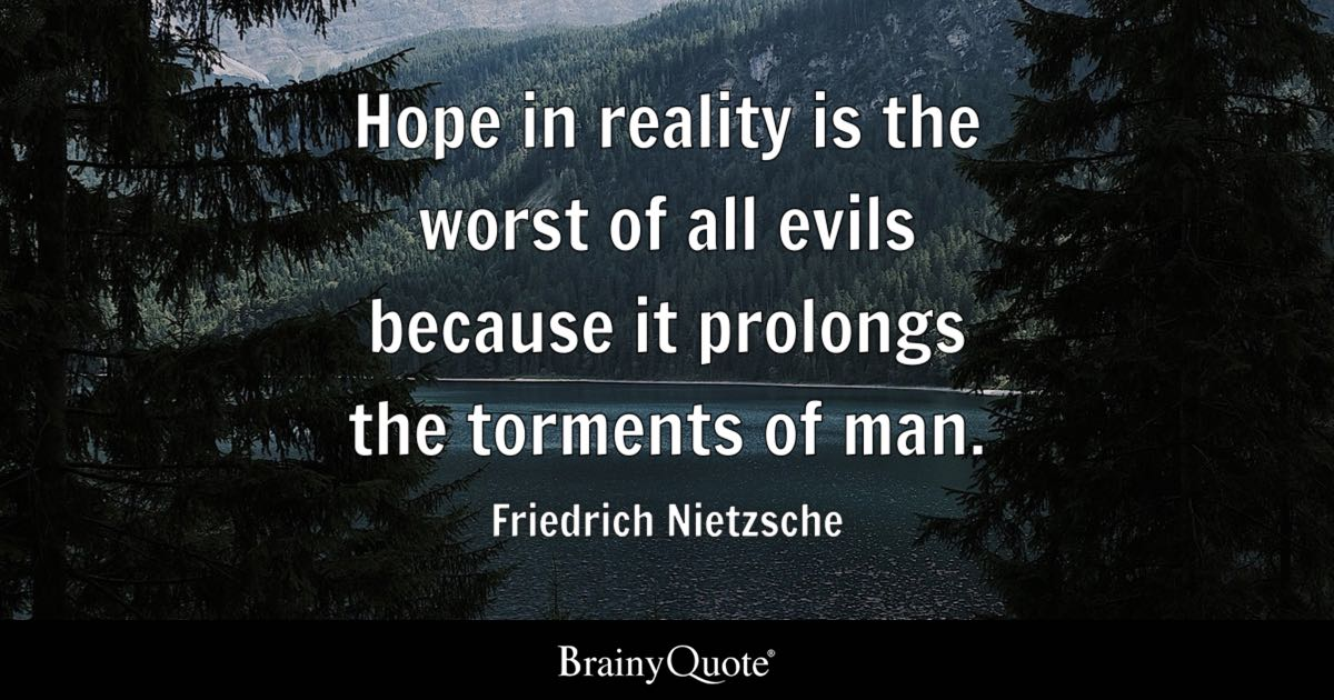 Friedrich Nietzsche Hope In Reality Is The Worst Of All
