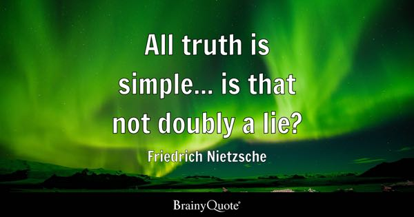 All truth is simple... is that not doubly a lie? - Friedrich Nietzsche