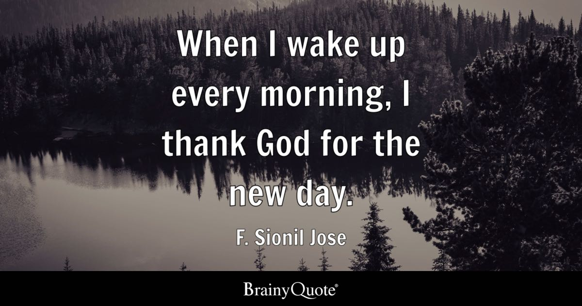 When I Wake Up Every Morning I Thank God For The New Day