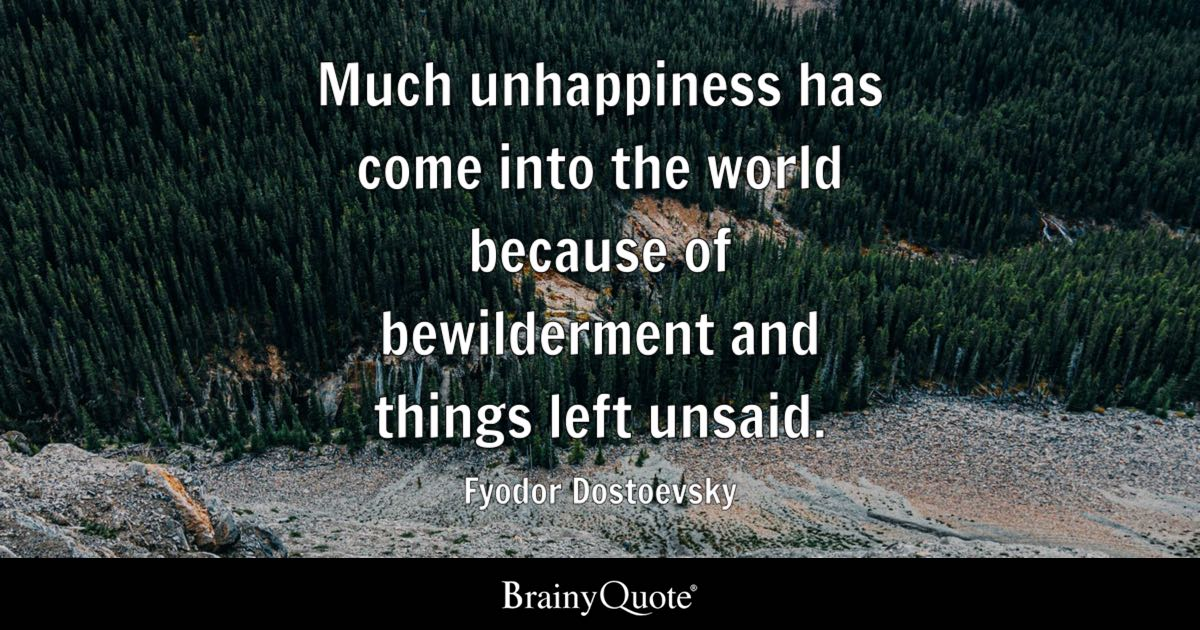 Quote Much Unhappiness Has Come Into The World Because Of Bewilderment And Things Left Unsaid