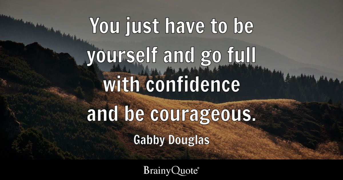 Confidence Quotes: You Just Have To Be Yourself And Go Full