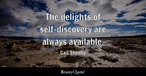 The delights of self-discovery are always available. - Gail Sheehy