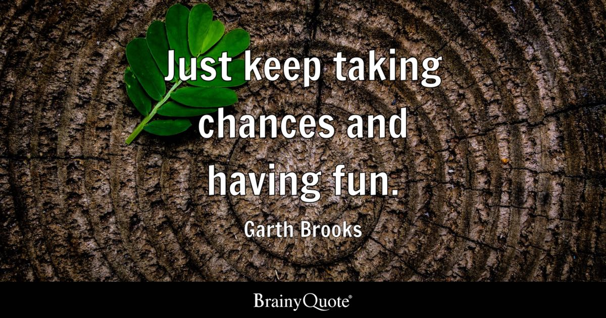 101 Garth Brooks Quotes Inspirational Quotes At Brainyquote