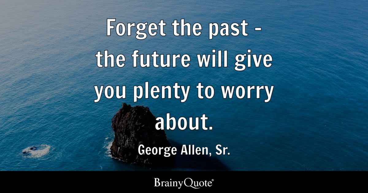 George Allen Sr Forget The Past The Future Will Give
