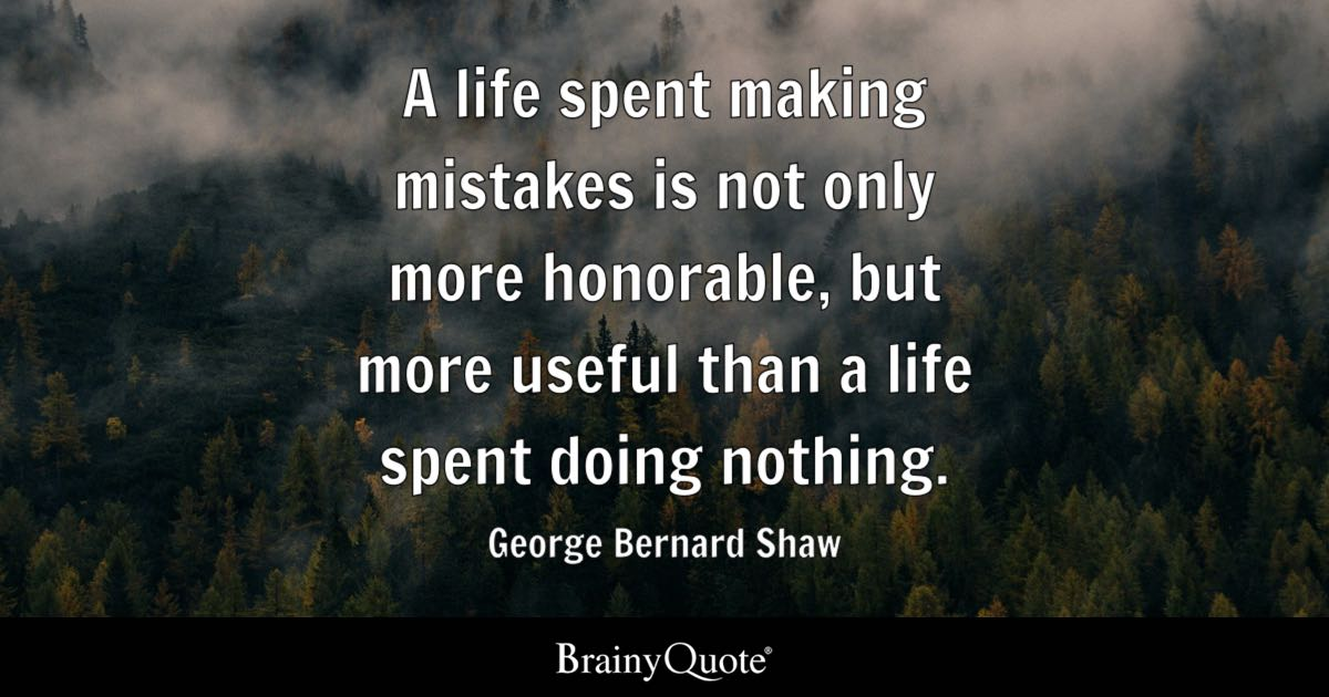 George Bernard Shaw - A life spent making mistakes is not...