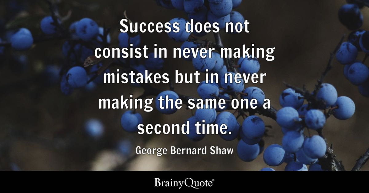 George Bernard Shaw - Success does not consist in never...