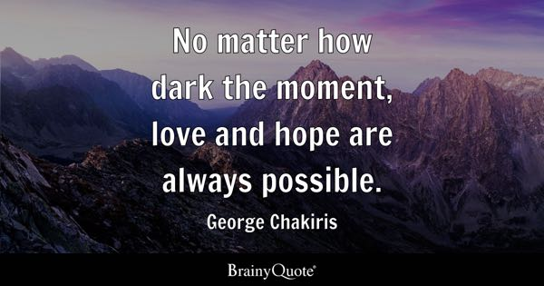 No matter how dark the moment, love and hope are always possible. - George Chakiris