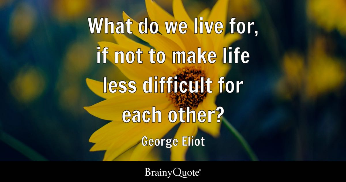 What Do We Live For If Not To Make Life Less Difficult