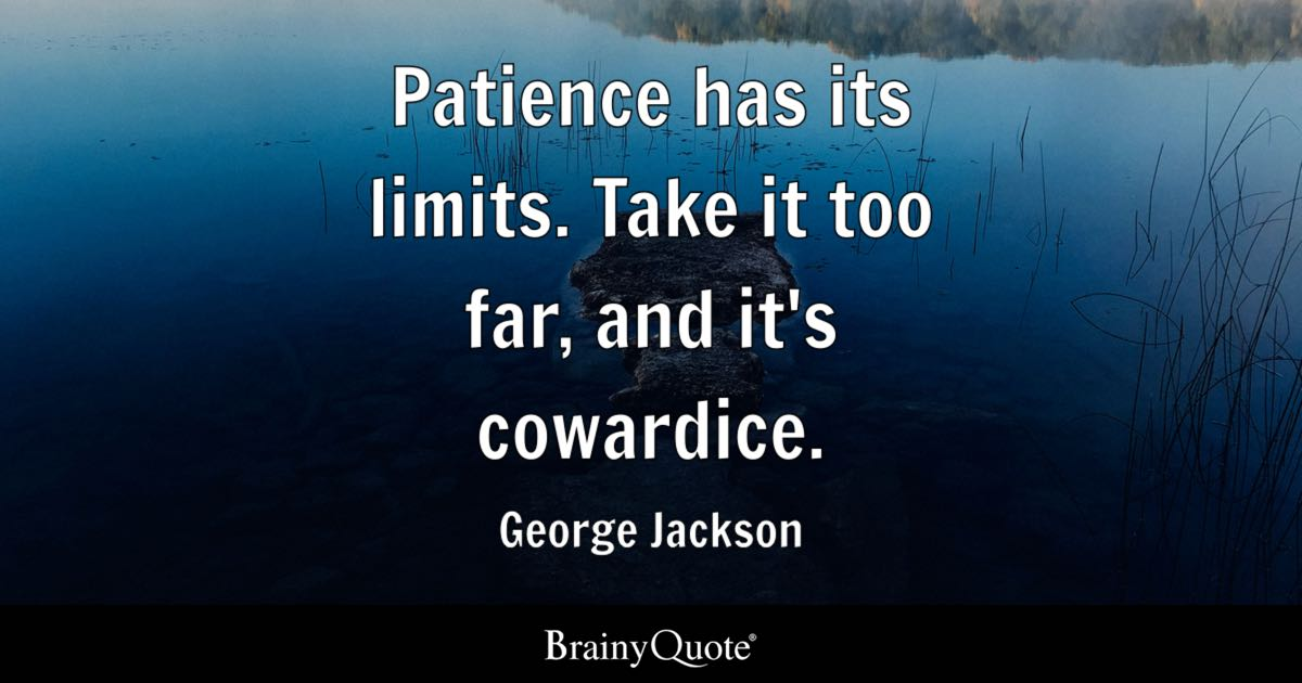 George Jackson Patience Has Its Limits Take It Too Far