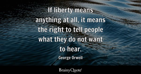 1984 I Love You Quote : If liberty means anything at all, it means the right to tell people ...