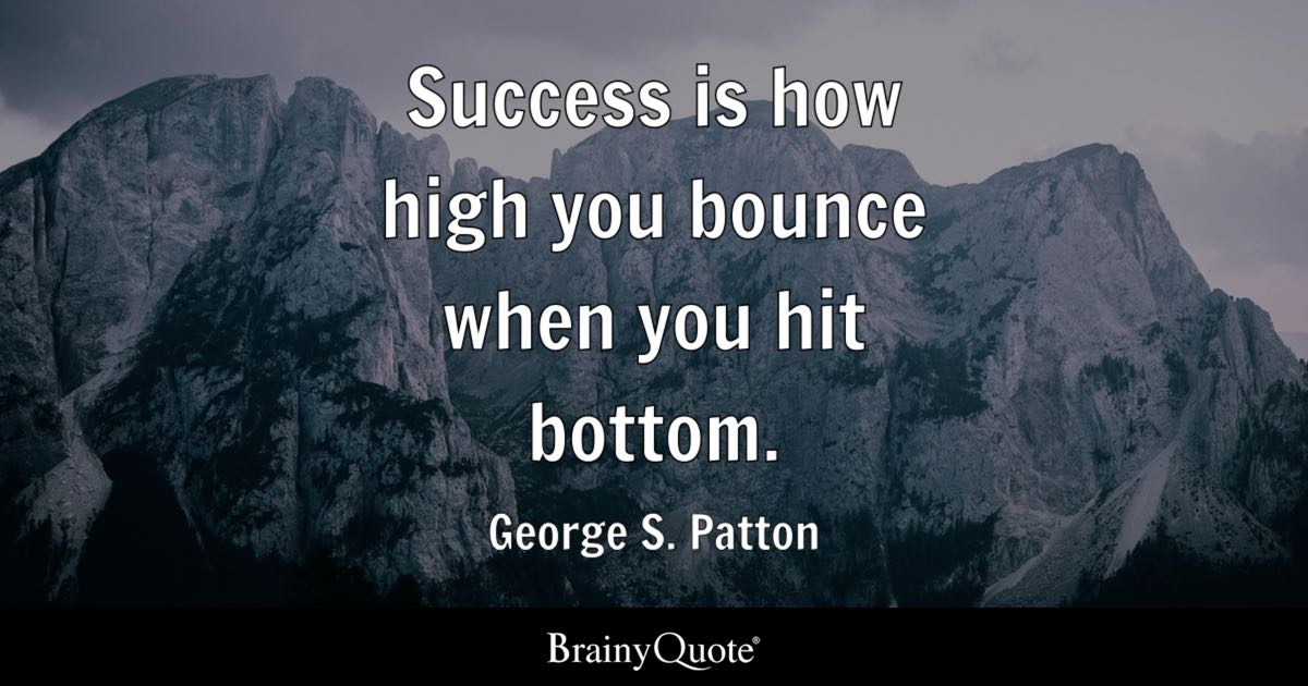 George S Patton Success Is How High You Bounce When You Hit