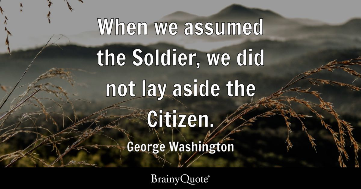 Soldier Quotes | George Washington When We Assumed The Soldier We Did