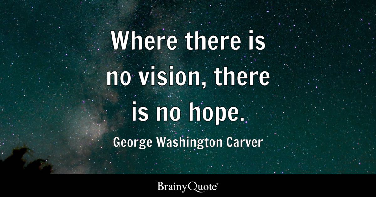 Quotes Hope Awesome Where There Is No Vision There Is No Hope George Washington