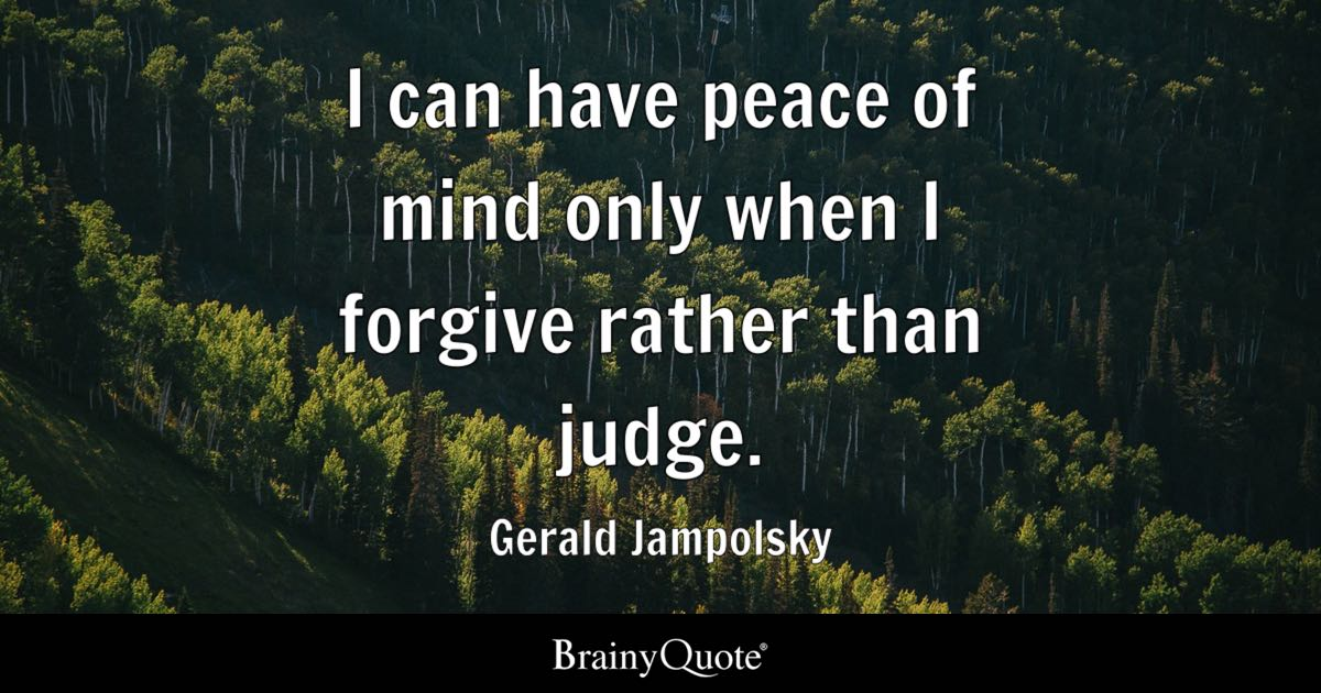 Peace Quotes: I Can Have Peace Of Mind Only When I Forgive Rather Than