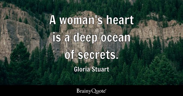 A woman's heart is a deep ocean of secrets. - Gloria Stuart