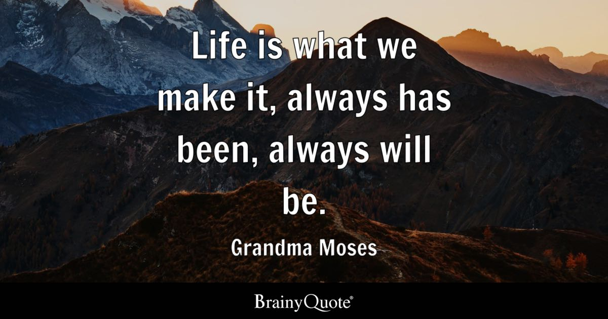 Grandma Moses Life Is What We Make It Always Has Been