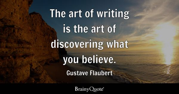 Writing quotes brainyquote the art of writing is the art of discovering what you believe gustave flaubert fandeluxe Gallery
