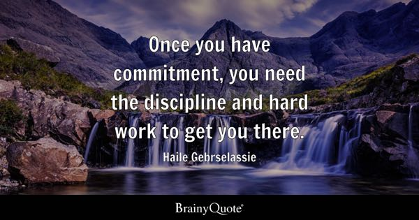 Once you have commitment, you need the discipline and hard work to get you there. - Haile Gebrselassie